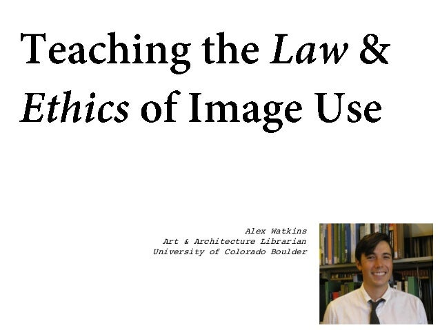 Teaching the Law and Ethics of Image Use in an Age of Appropriate and Piracy