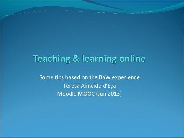 Some tips based on the BaW experienceTeresa Almeida d'EçaMoodle MOOC (Jun 2013)