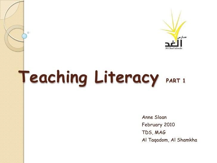 Teaching Literacy        PART 1              Anne Sloan              February 2010              TDS, MAG              Al T...