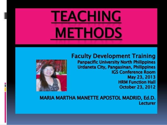 TEACHINGMETHODSFaculty Development TrainingPanpacific University North PhilippinesUrdaneta City, Pangasinan, PhilippinesIG...