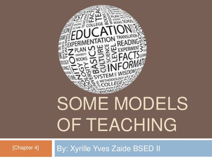 SOME MODELS              OF TEACHING[Chapter 4]   By: Xyrille Yves Zaide BSED II
