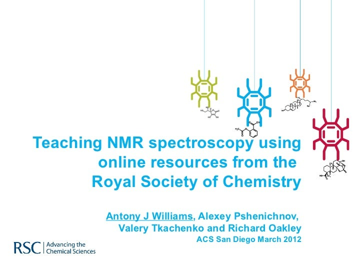 Teaching NMR spectroscopy using        online resources from the       Royal Society of Chemistry        Antony J Williams...