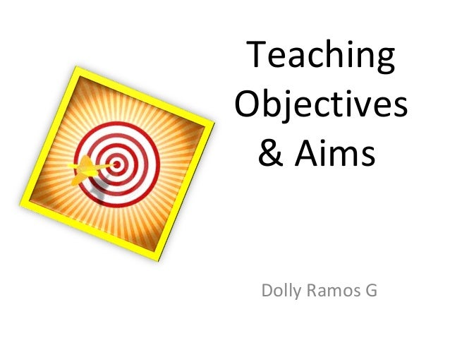 TeachingObjectives & Aims Dolly Ramos G