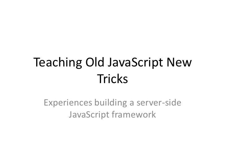 Teaching old java script new tricks