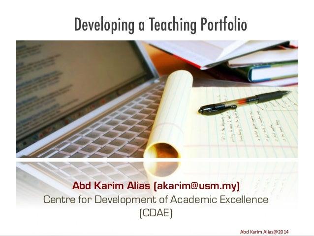 Developing a Teaching Portfolio  Abd Karim Alias (akarim@usm.my) Centre for Development of Academic Excellence (CDAE) Imag...