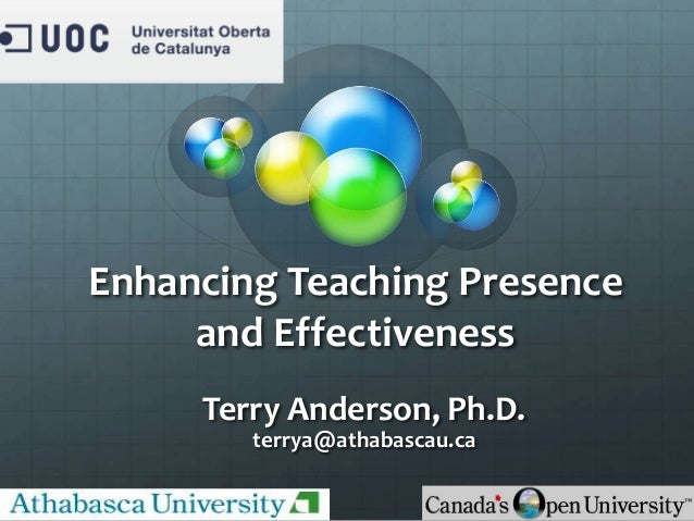 Enhancing Teaching Presenceand EffectivenessTerry Anderson, Ph.D.terrya@athabascau.ca