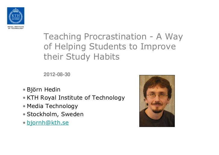 Teaching Procrastination - A Way       of Helping Students to Improve       their Study Habits       2012-08-30• Björn Hed...