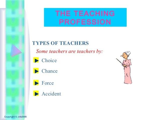 THE TEACHING                                    PROFESSION                       TYPES OF TEACHERS                        ...