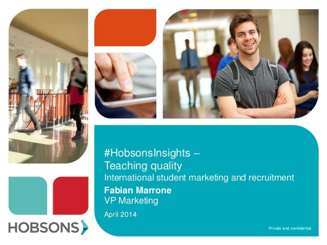 Private and confidential. #HobsonsInsights – Teaching quality International student marketing and recruitment Fabian Marro...