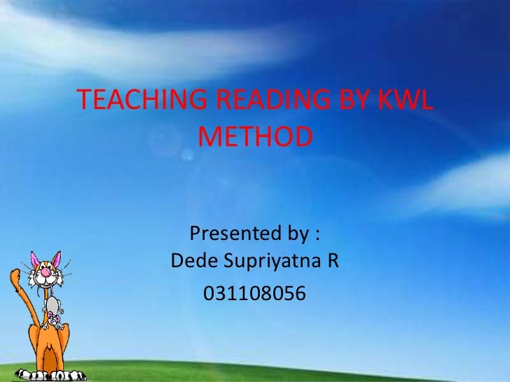 TEACHING READING BY KWL       METHOD       Presented by :      Dede Supriyatna R         031108056