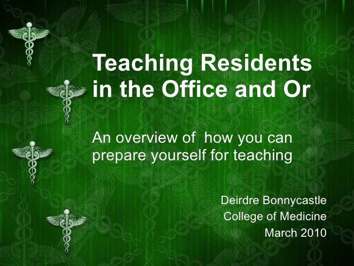 Teaching Residents in the Office and Or An overview of how you can prepare yourself for teaching Deirdre Bonnycastle Coll...
