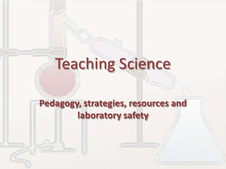 Teaching Science<br />Pedagogy, strategies, resources and laboratory safety<br />