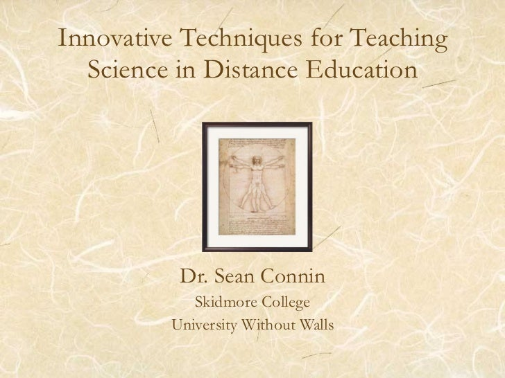 Innovative Techniques for Teaching Science in Distance Education Dr. Sean Connin Skidmore College University Without Walls