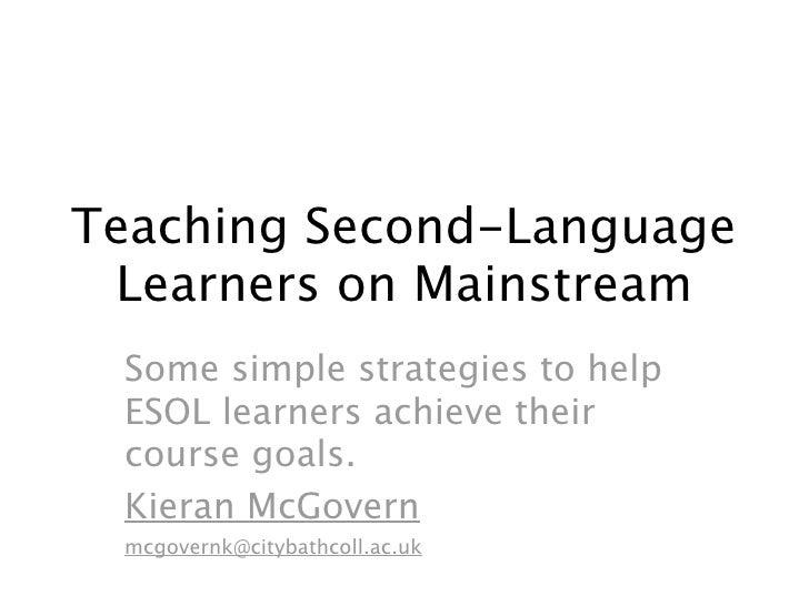 Teaching Second-Language  Learners on Mainstream   Kieran McGovern mcgovernk@citybathcoll.ac.uk