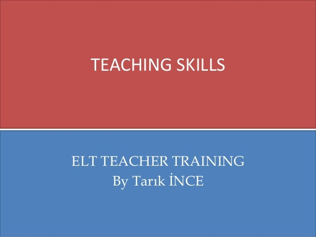 TEACHING SKILLS  ELT TEACHER TRAINING By Tarık İNCE