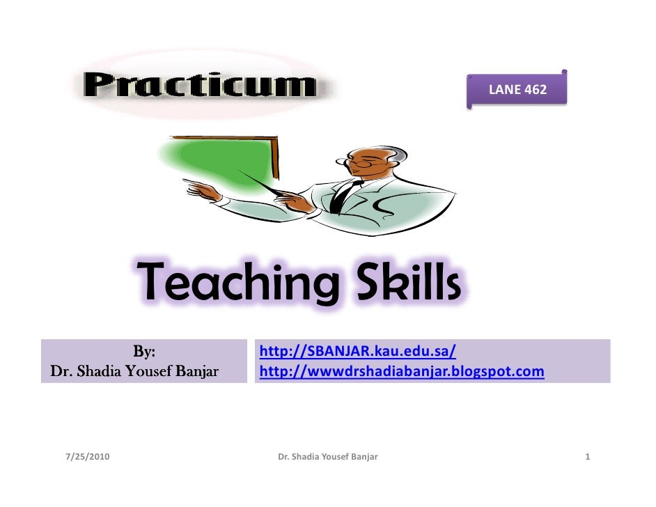 LANE 462                   Teaching Skills             By:            http://SBANJAR.kau.edu.sa/ Dr. Shadia Yousef Banjar ...