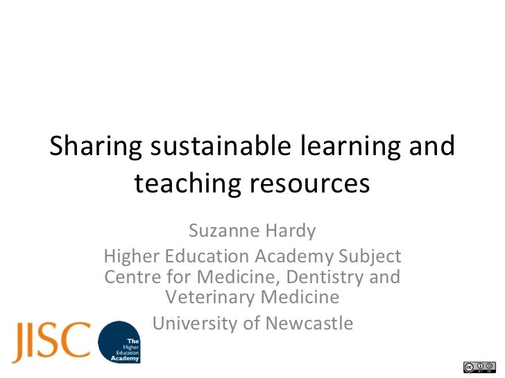 Sharing sustainable learning and teaching resources Suzanne Hardy Higher Education Academy Subject Centre for Medicine, De...