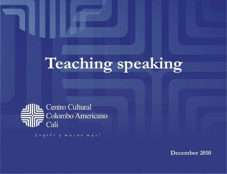 Teaching speaking<br />December 2010<br />