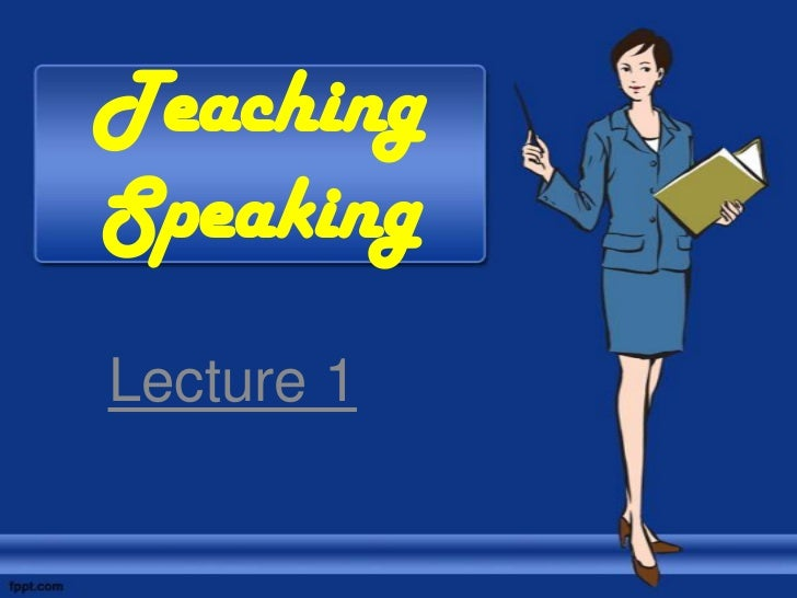 TeachingSpeakingLecture 1