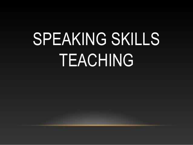SPEAKING SKILLS TEACHING