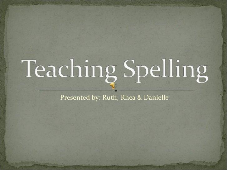 Presented by: Ruth, Rhea & Danielle