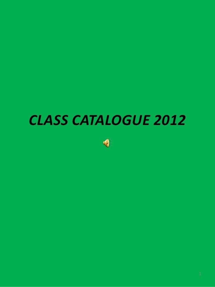 CLASS CATALOGUE 2012                       1