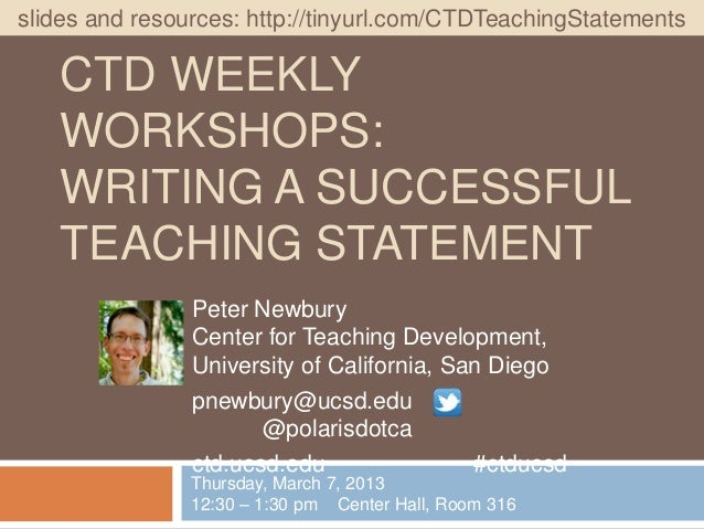 slides and resources: http://tinyurl.com/CTDTeachingStatements   CTD WEEKLY   WORKSHOPS:   WRITING A SUCCESSFUL   TEACHING...