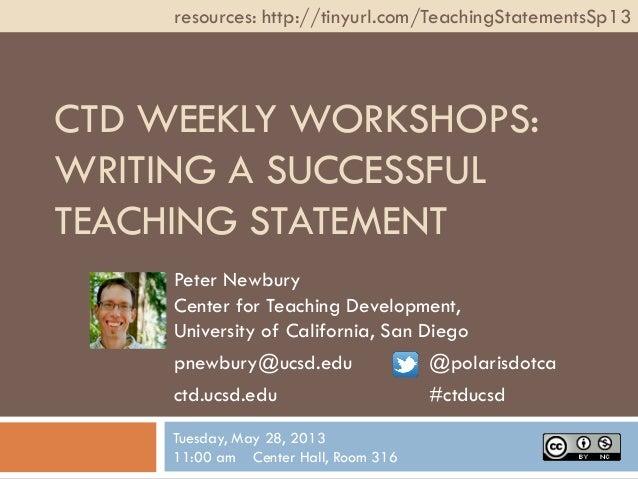 CTD WEEKLY WORKSHOPS:WRITING A SUCCESSFULTEACHING STATEMENTPeter NewburyCenter for Teaching Development,University of Cali...