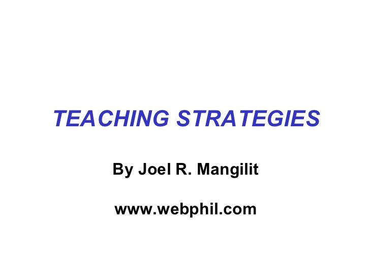 TEACHING STRATEGIES By Joel R. Mangilit www.webphil.com