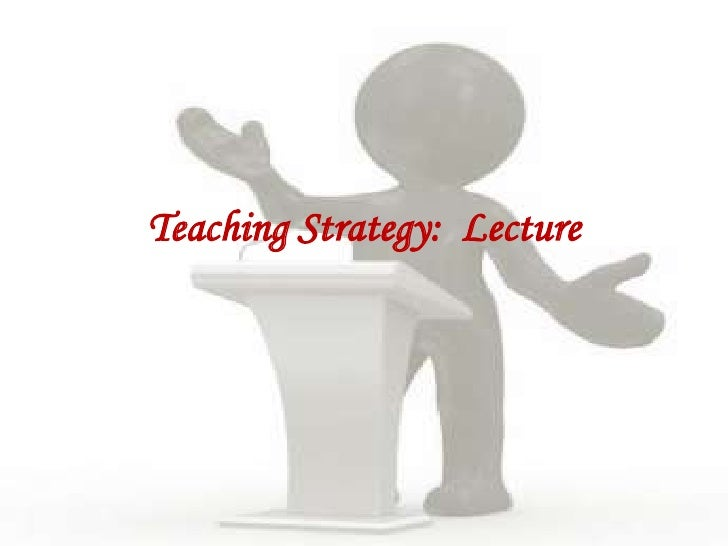 Teaching Strategy:  Lecture<br />