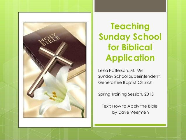 Teaching Sunday School for Biblical Application Lesia Patterson, M. Min. Sunday School Superintendent Generostee Baptist C...