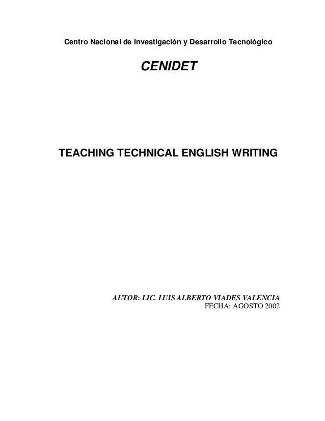 Centro Nacional de Investigación y Desarrollo Tecnológico  CENIDET  TEACHING TECHNICAL ENGLISH WRITING  AUTOR: LIC. LUIS A...