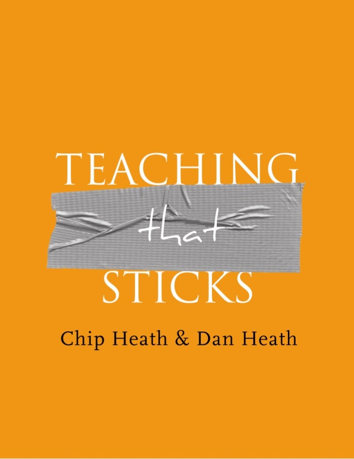 """""""Teaching that Sticks"""" is an article written by Chip Heath and Dan Heath,the authors of the book Made to Stick: Why Some I..."""