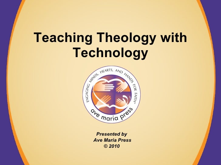 Teaching Theology with Technology Presented by  Ave Maria Press © 2010