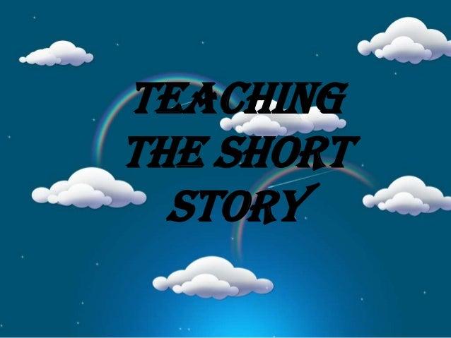 TEACHING TEACHING the Short Story THE SHORT Prof. Ma. Antoinette C. Montelagre STORY