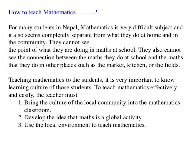 How to teach Mathematics………?For many students in Nepal, Mathematics is very difficult subject andit also seems completely ...