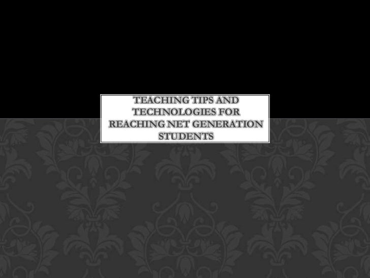 TEACHING TIPS AND   TECHNOLOGIES FORREACHING NET GENERATION        STUDENTS