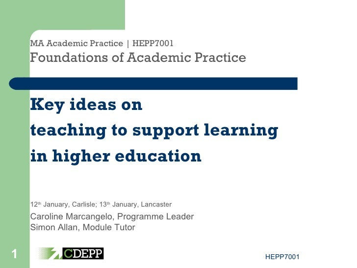 MA Academic Practice | HEPP7001 Foundations of Academic Practice Key ideas on teaching to support learning  in higher educ...