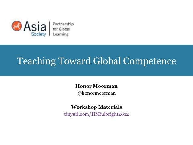 Teaching Toward Global Competence             Honor Moorman             @honormoorman            Workshop Materials       ...