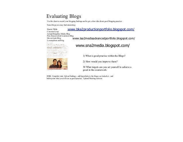 Evaluating BlogsUse the sheet to record your blogging findings and to get a clear idea about good blogging practiceSome bl...