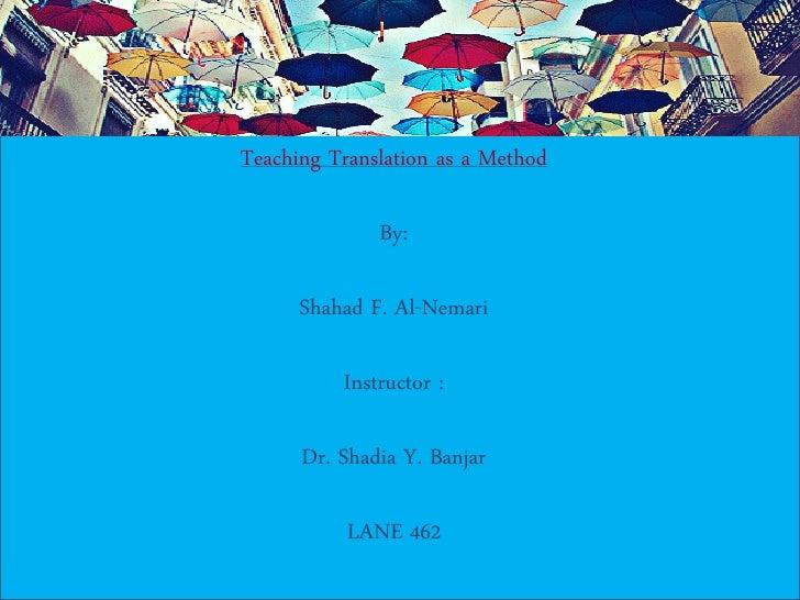 Teaching translation as a method. by shahad f. al nemari