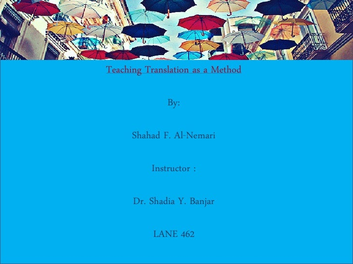 Teaching translation as a method. by shahad f. al nemari