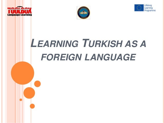 LEARNING TURKISH AS A FOREIGN LANGUAGE