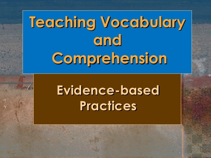 Teaching Vocabulary and  Comprehension Evidence-based Practices