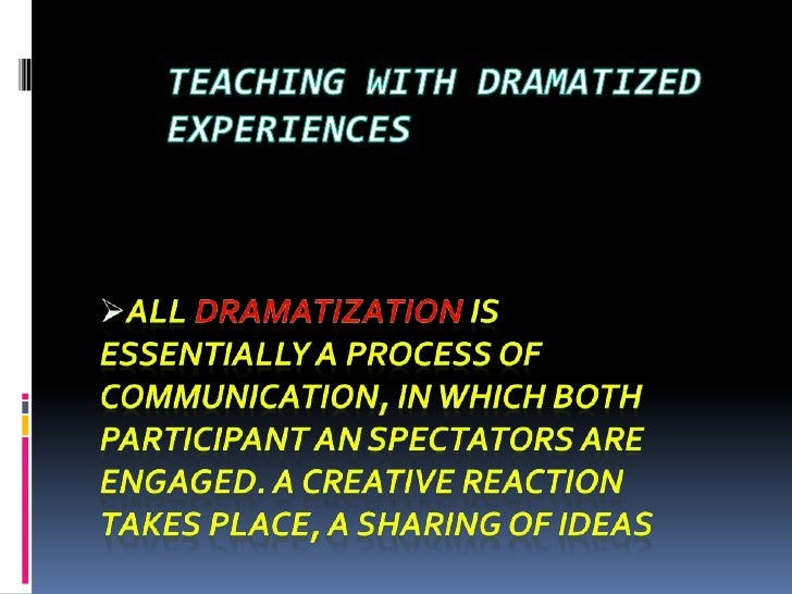 DRAMATICEXPERIENCES come next tocontrived experiences in theCONE. Can do these dramaticexperiences require us to bedramat...