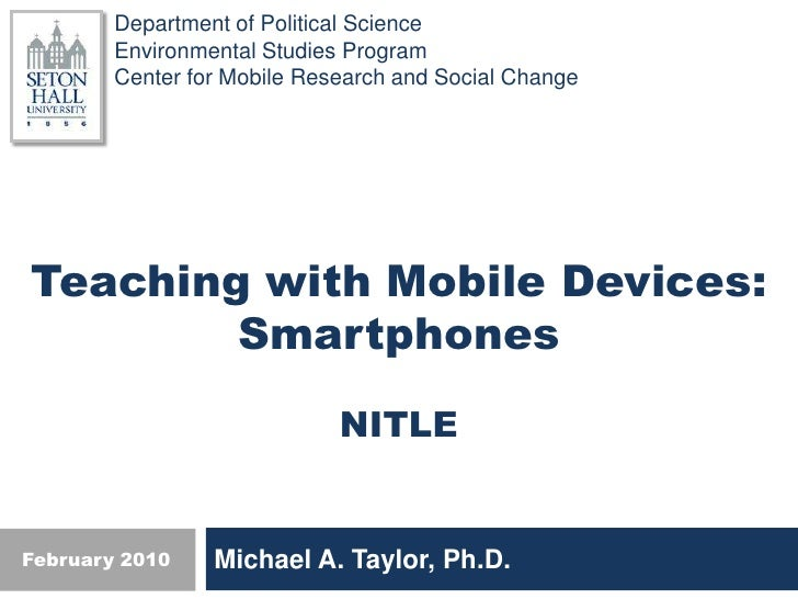Teaching with Mobile Devices: Smartphones<br />NITLE<br />Michael A. Taylor, Ph.D.<br />February 2010<br />