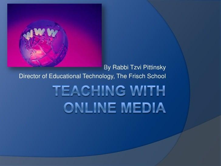 By Rabbi Tzvi Pittinsky [email_address]   Director of Educational Technology, The Frisch School