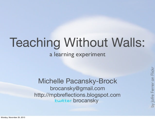 Teaching Without Walls: Michelle Pacansky-Brock brocansky@gmail.com http://mpbreflections.blogspot.com byJofreFerreronFlick...