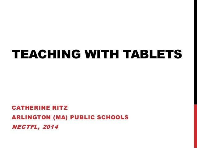 TEACHING WITH TABLETS CATHERINE RITZ ARLINGTON (MA) PUBLIC SCHOOLS NECTFL, 2014