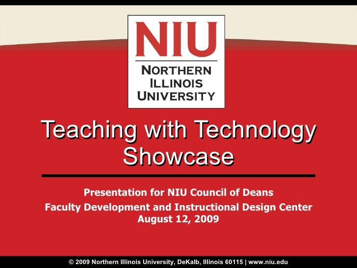 Teaching with Technology Showcase Presentation for NIU Council of Deans Faculty Development and Instructional Design Cente...